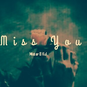 Mister B Kul - Miss You Upload Your Music Free