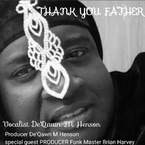 THANK YOU FATHER/PRODUCER De'Qawn M.Henson Upload Your Music Free