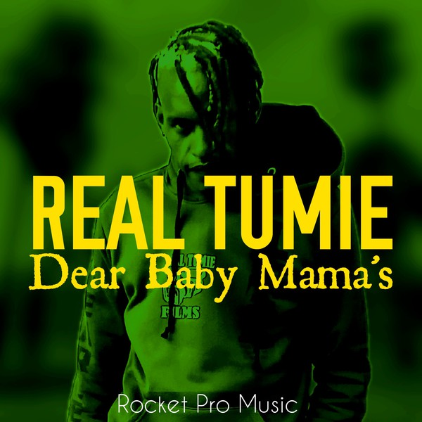 Real Tumie-Dear Baby Mama's Upload Your Music Free