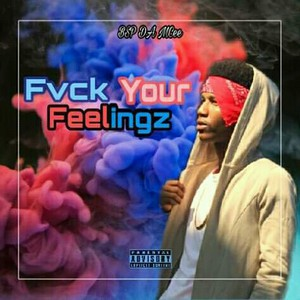 Fvck Your Feelingz Upload Your Music Free