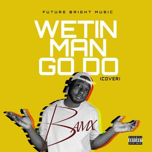Wetin Man go do cover Upload Your Music Free