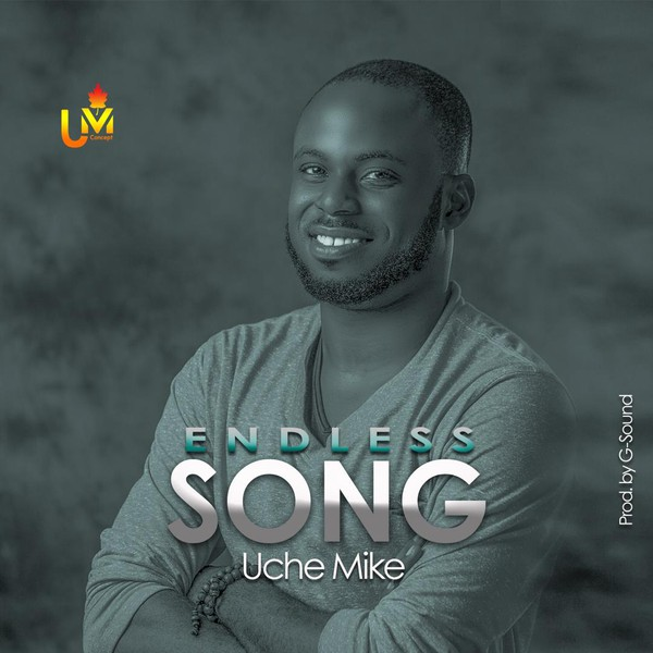 Endless Song by Uche Mike Upload Your Music Free