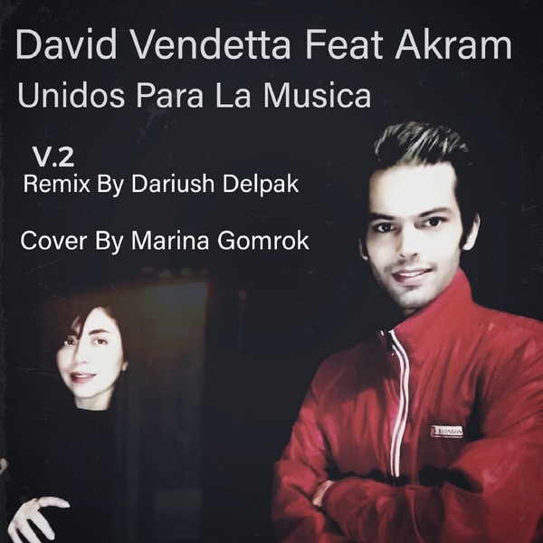 David Vendetta Feat Akram - Unidos Para La Musica (V2 Remix By Dariush Delpak Cover By Marina Gomrok) Upload Your Music Free