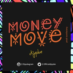 Money move DJ Qube Prod. By Tunzfactory Upload Your Music Free