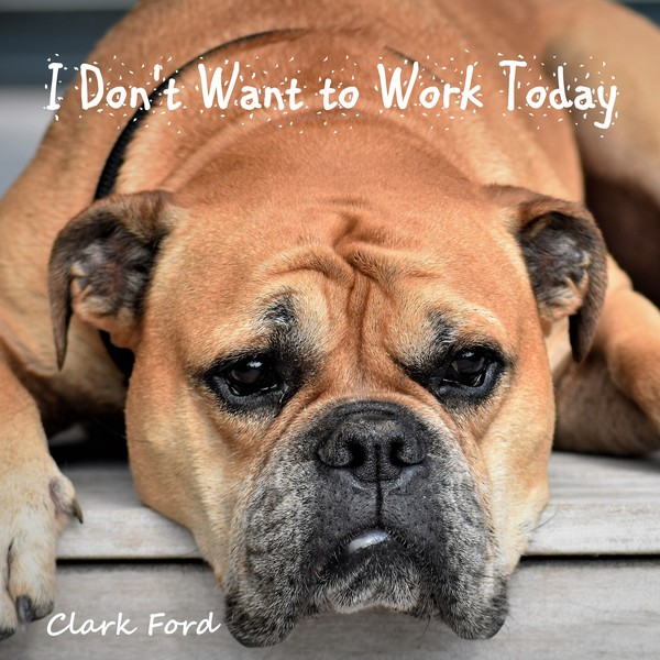 I Don't Want To Work Today Upload Your Music Free