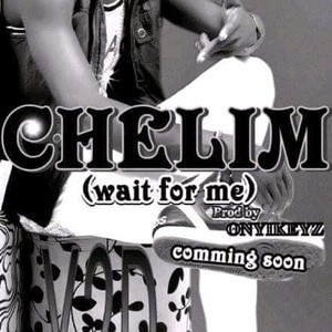 Chelim (wait for me) Upload Your Music Free