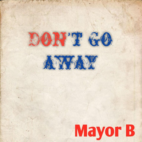 Don't go away Upload Your Music Free