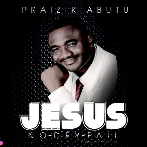 Jesus you no Dey Fail Upload Your Music Free