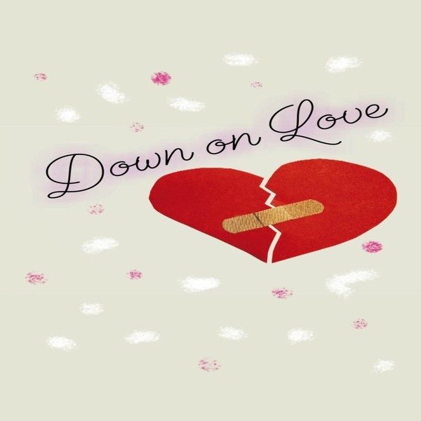 Down on Love Upload Your Music Free