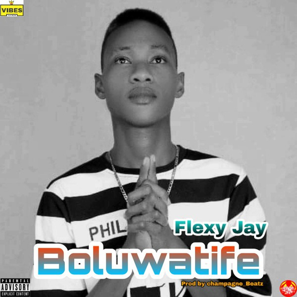 [Music] Flexy Jay - Boluwatife || Prod by Champagne_Beatz Upload Your Music Free