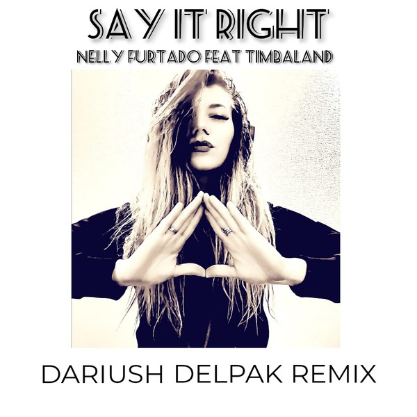 Say It Right (Dariush Delpak Remix) Upload Your Music Free