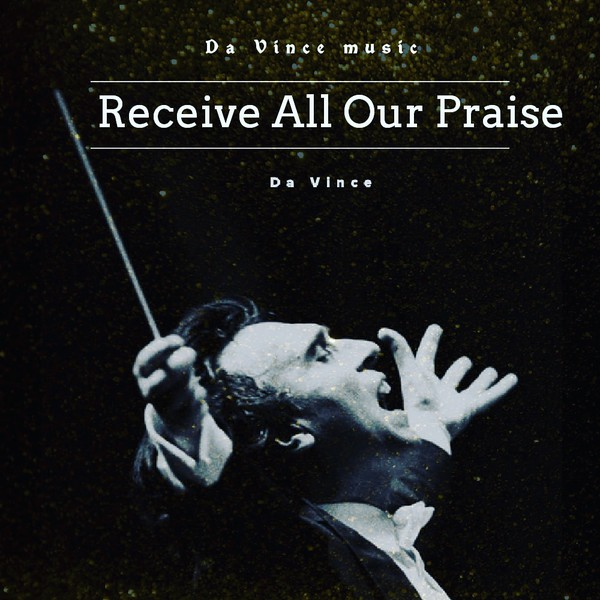 Receive All Our Praise Upload Your Music Free