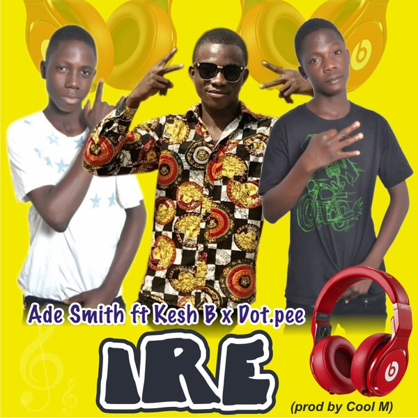 Ade Smith ft Kesh b x Dot Pee..... IRE Upload Your Music Free