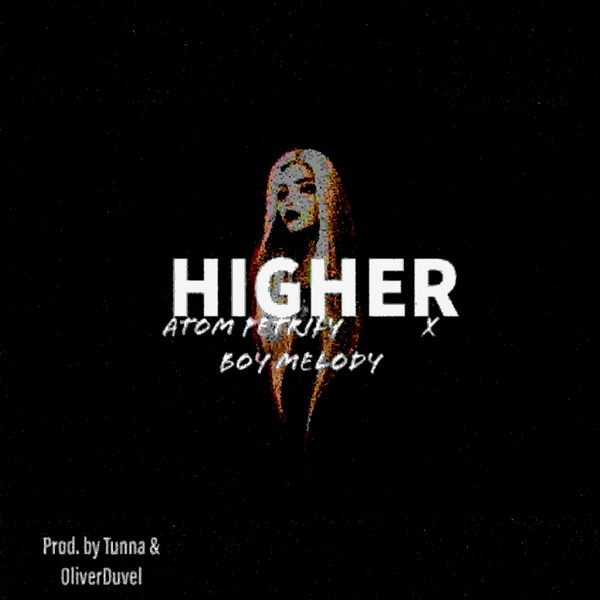Higher ft. Boy Melody Upload Your Music Free
