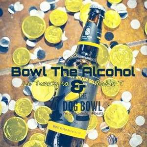 Bowl the Acohool [FT Baddo T] Upload Your Music Free