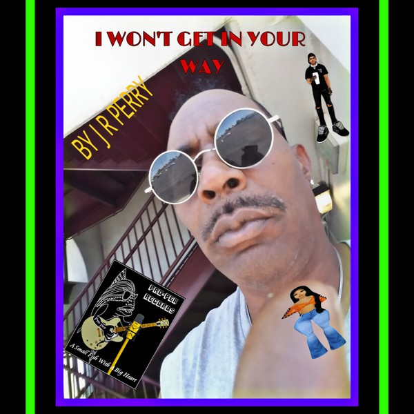 I WON'T GET IN YOUR WAY Upload Your Music Free