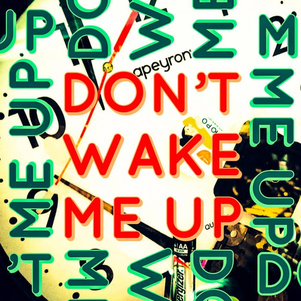 Don't Wake Me Up Upload Your Music Free