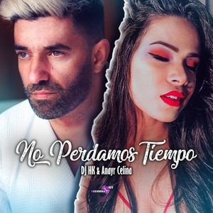 DJ HK & ANAYR CELINA - NO PERDAMOS TIEMPO Upload Your Music Free