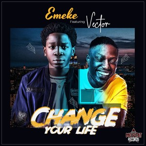 Emeke Ft Vector Change Your Life Upload Your Music Free